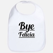 Bye Felicia Funny Saying Bib