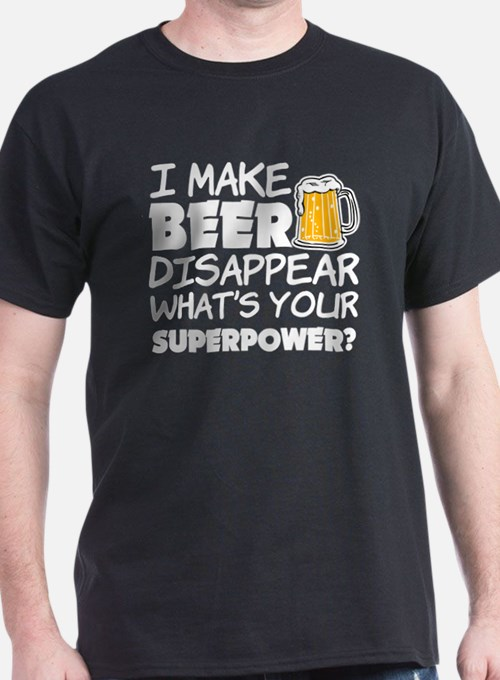 I Make Beer Disappear funny saying T-Shirt