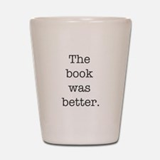 The book was better Shot Glass