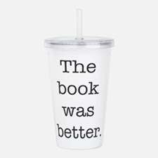 The book was better Acrylic Double-wall Tumbler