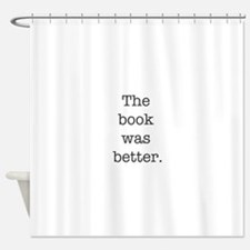 The book was better Shower Curtain