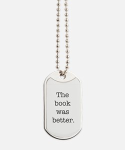 The book was better Dog Tags