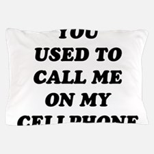 Yo Used to call me on my cellphone Pillow Case