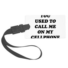 Yo Used to call me on my cellpho Luggage Tag