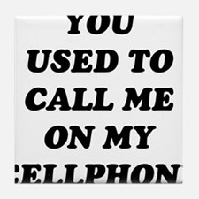Yo Used to call me on my cellphone Tile Coaster