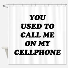 Yo Used to call me on my cellphone Shower Curtain