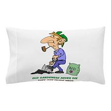 Old Gardeners Never Die Pillow Case