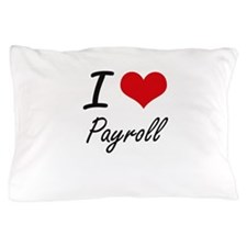 I Love Payroll Pillow Case