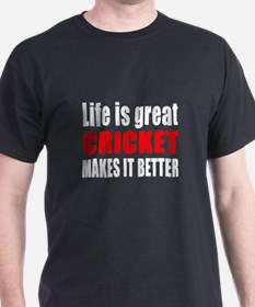 Life is great Cricket makes it better T-Shirt