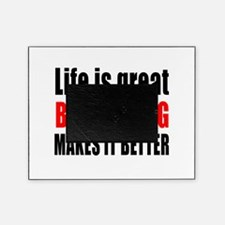 Life is great Boomerang makes it bet Picture Frame