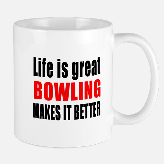 Life is great Bowling makes it better Mug