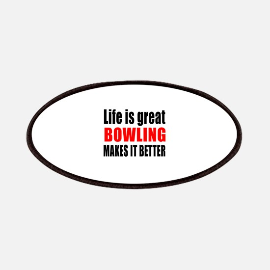 Life is great Bowling makes it better Patch