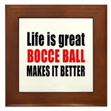 Life is great Bocce Ball makes it bett Framed Tile
