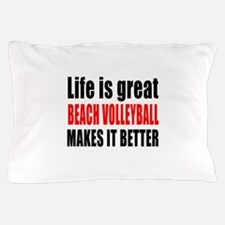 Life is great Beach Volleyball makes i Pillow Case