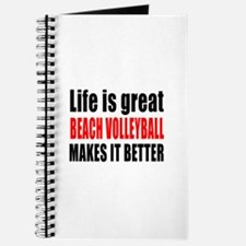Life is great Beach Volleyball makes it be Journal