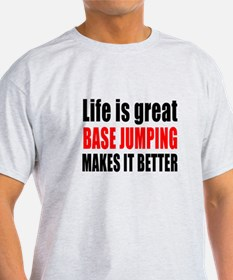 Life is great Base Jumping makes it T-Shirt