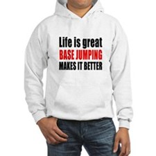 Life is great Base Jumping makes Hoodie