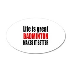 Life is great Badminton make Wall Decal