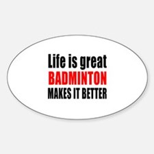 Life is great Badminton makes it be Decal