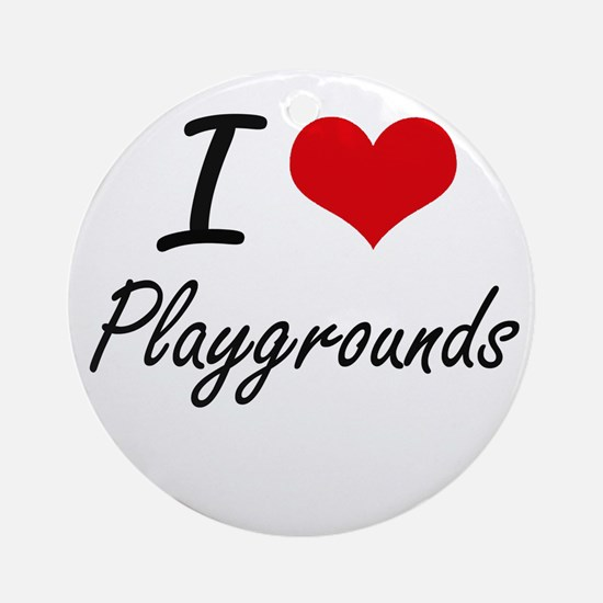 I Love Playgrounds Round Ornament
