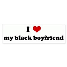 I Love my black boyfriend Bumper Bumper Sticker