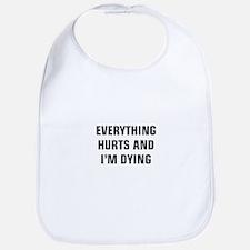 Everything Hurts & I'm Dying Bib