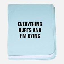 Everything Hurts & I'm Dying baby blanket