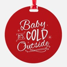 Baby It's Cold Outside [red] Ornament