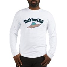 That's How I Roll (rolling pin) Long Sleeve T-Shir