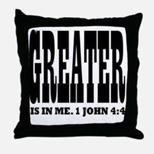 Greater is in me! 1 John 4:4 Throw Pillow