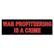 WAR PROFITEERING Bumper Bumper Sticker