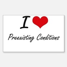 I Love Preexisting Conditions Decal