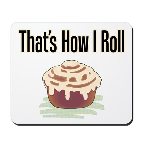 That's How I Roll (cinnamon) Mousepad