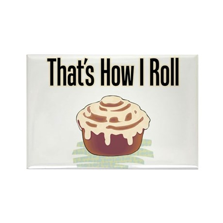 That's How I Roll (cinnamon) Rectangle Magnet (10