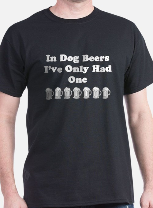 Cute In dog beers ive only had one T-Shirt