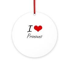 I Love Pronouns Round Ornament