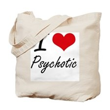 I Love Psychotic Tote Bag