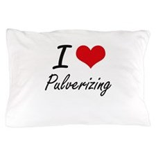 I Love Pulverizing Pillow Case