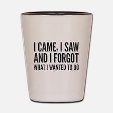 I came, I saw and I forgot what I wante Shot Glass