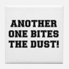 ANOTHER ONE BITES THE DUST Tile Coaster