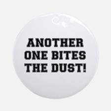 ANOTHER ONE BITES THE DUST Round Ornament