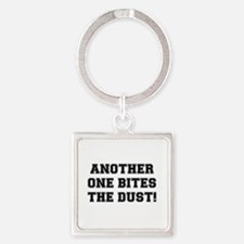 ANOTHER ONE BITES THE DUST Keychains