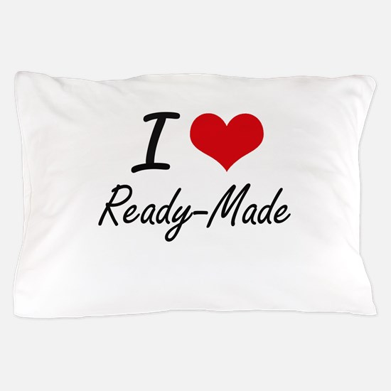 I Love Ready-Made Pillow Case
