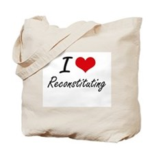 I Love Reconstituting Tote Bag