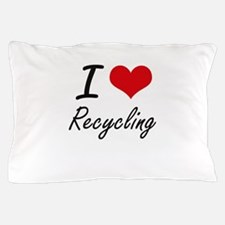 I Love Recycling Pillow Case