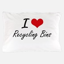 I Love Recycling Bins Pillow Case