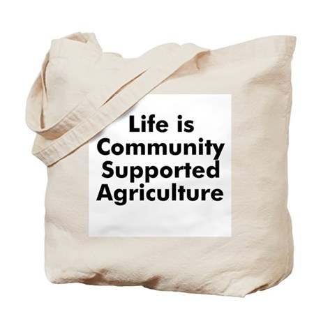 Life is Community Supported A Tote Bag