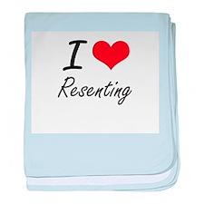 I Love Resenting baby blanket
