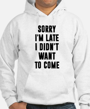 Sorry I'm late... Funny Hoodie