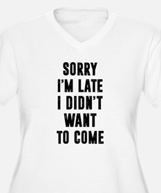 Sorry I'm late... Funny Plus Size T-Shirt